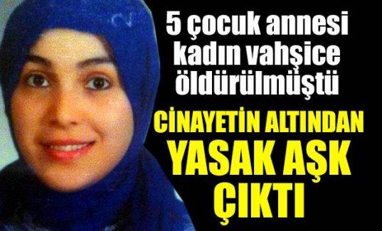 5 çocuk annesi kadın cinayetinde yasak aşk çıktı!