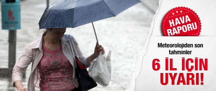 6 İl İçin Kuvvetli Yağış Uyarısı!