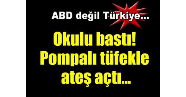 ABD değil Türkiye! Okulu bastı! Pompalı tüfekle ateş açtı!