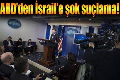 ABD'den İsrail'e suçlama!