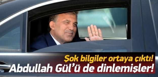 Abdullah Gül'ü de iki yıl dinlemişler