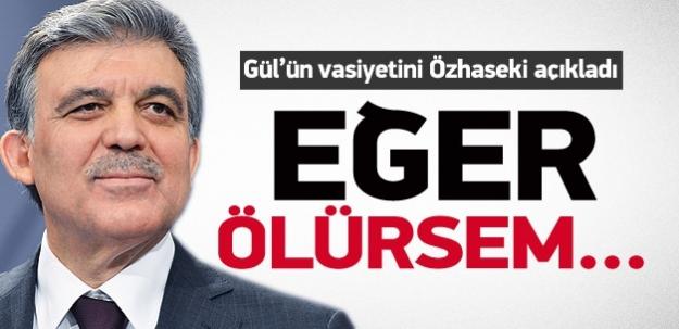 Abdullah Gül'ün vasiyetini Özhaseki açıkladı