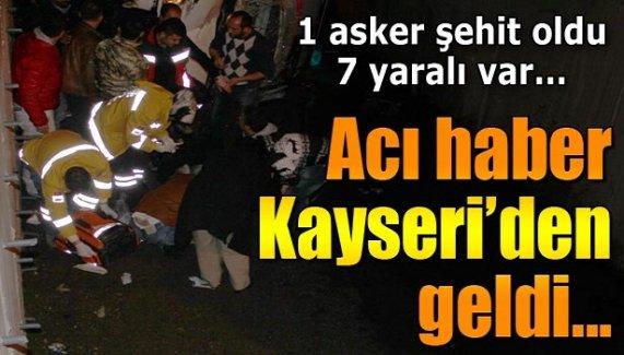 Acı haber Kayseri'den geldi! 1 asker şehit, 7 yaralı