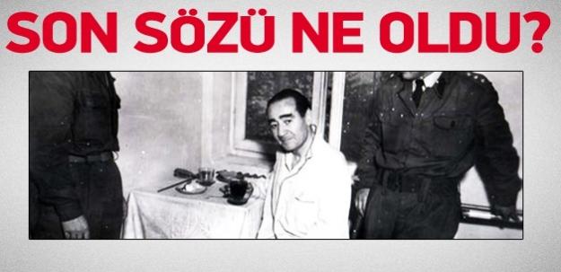 Adnan Menderes'in idamdan önceki son sözleri