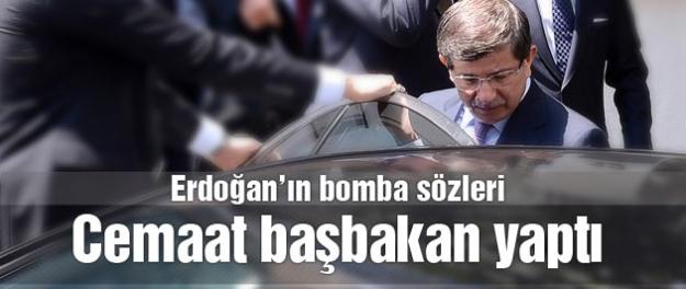 Ahmet Davutoğlu'nu Cemaat başbakan yaptı!