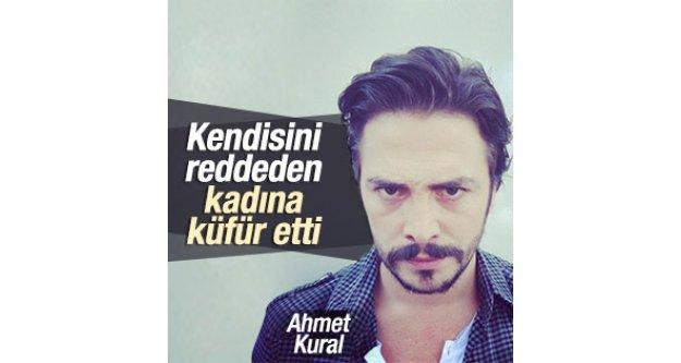 Ahmet Kural kendisini reddeden kadına küfür etti