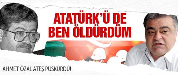 Ahmet Özal: Atatürk'ü de ben öldürdüm!