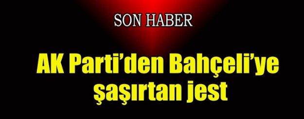 AK Parti'den Bahçeli'ye şaşırtan  jest!