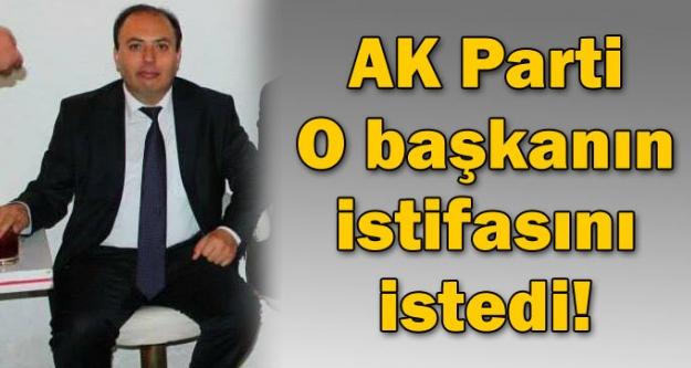 AK Parti, o başkanın istifasını istedi