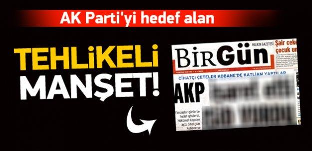 AK Parti'yi hedef alan provokatif manşet!