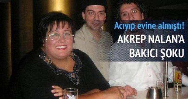 Akrep Nalan'a bakıcı şoku!