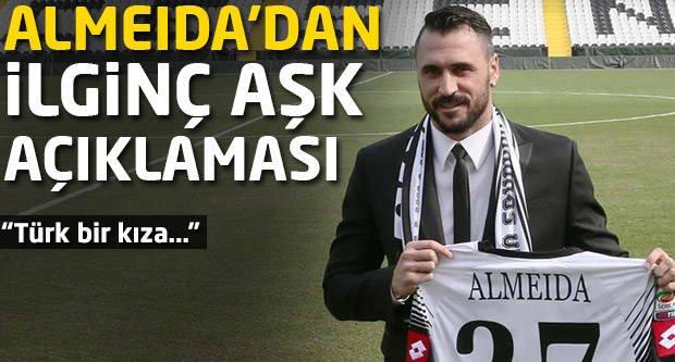 Almeida'dan ilginç aşk açıklaması!