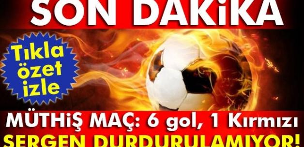 MÜTHiŞ MAÇ: 6 gol, 1 Kırmızı SERGEN DURDURULAMIYOR!