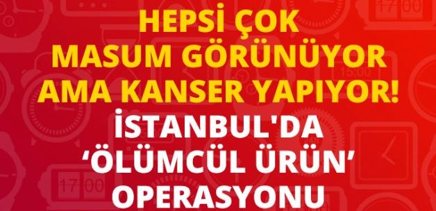 İstanbul'da Operasyon! Kansere Yol Açan Binlerce Ürün Ele Geçirildi