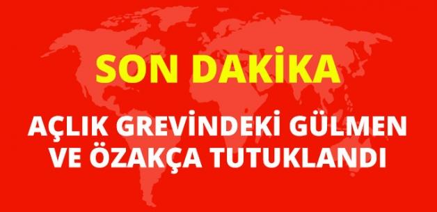 Son Dakika! Açlık Grevi Yapan Gülmen ve Özakça Tutuklandı