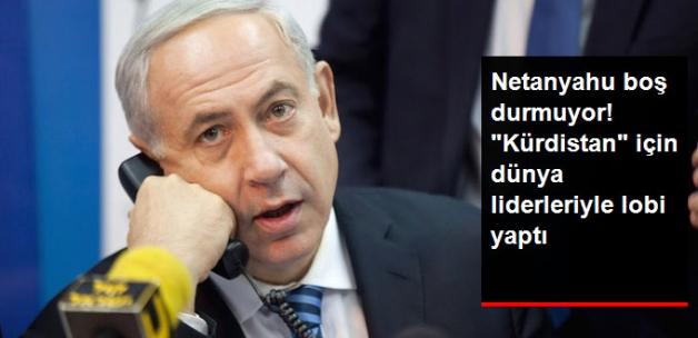 """Netanyahu Boş Durmuyor! """"Kürdistan"""" İçin Dünya Liderleriyle Lobi Yapıyor"""