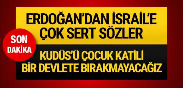 Cumhurbaşkanı Erdoğan'dan İsrail'e çok sert sözler!