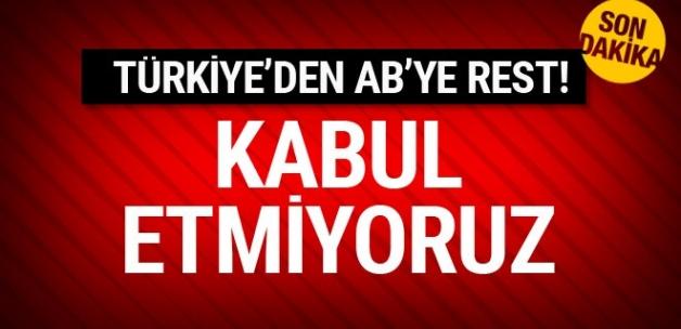 Türkiye'den AB'ye rest! Kabul etmiyoruz