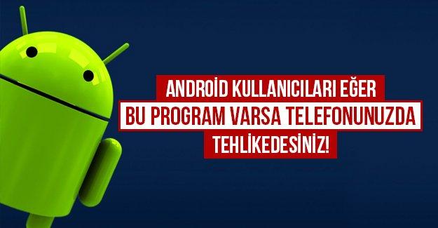 Android kullanıcıları eğer bu program varsa telefonunuzda tehlikedesiniz!