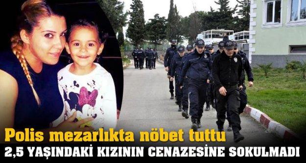 ANNE 2,5 yaşındaki kızının cenazesine sokulmadı..