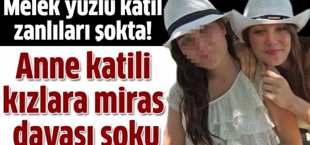 Anne katili kızlara miras davası şoku!