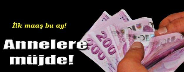 Annelere müjde! İlk maaş bu ay!