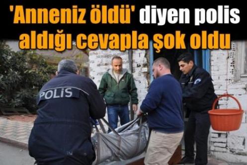 'Anneniz öldü' diyen polis aldığı cevapla şok oldu!