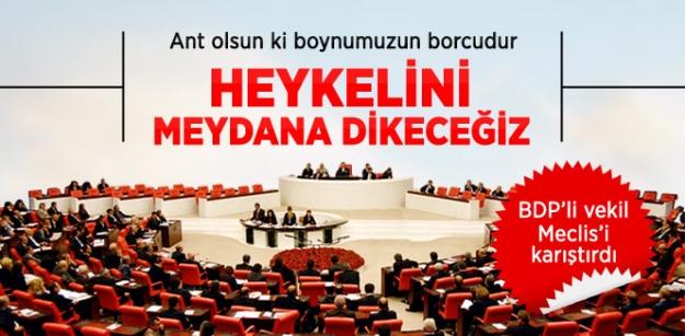 Ant olsun kiboynumuzun borcudur  heykelini Diyarbakır'da bir meydana dikeceğiz...