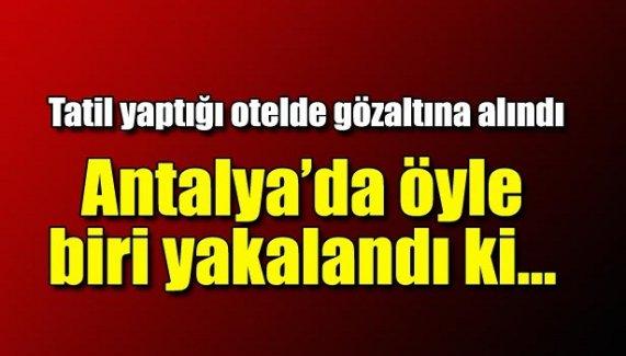 Antalya'da öyle biri yakalandı ki!