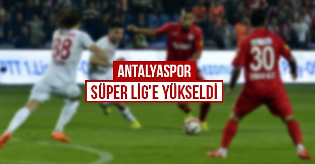 Antalyaspor, Süper Lig'e yükseldi...
