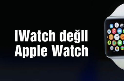 Apple'ın ki iWatch değil Apple Watch!
