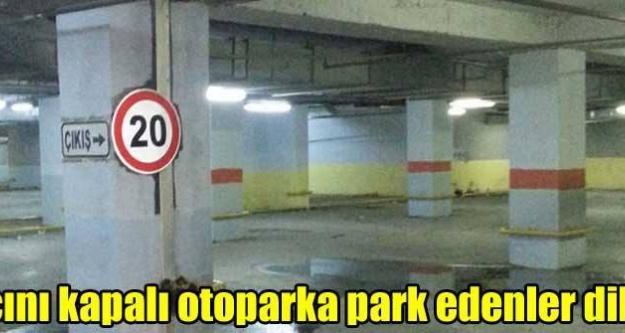 Aracını kapalı otoparka park edenler dikkat!