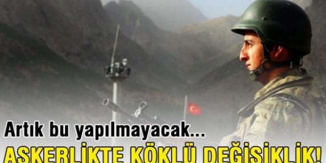 Askerlikte köklü değişiklik!
