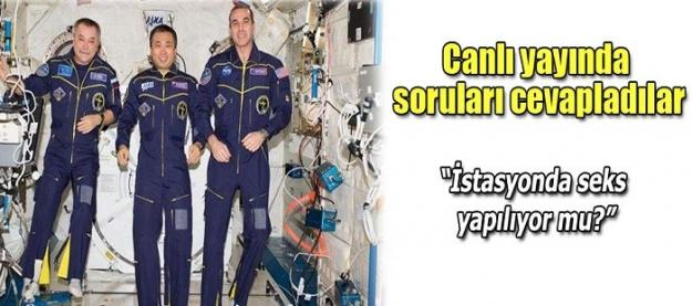 Astronotlar 90 dakikalık canlı yayında sorulan soruları böyle yanıtladı...