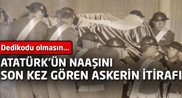 Atatürk'ün naaşını son kez gören askerin itirafı!