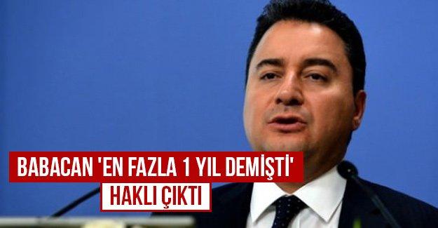 Babacan 'En fazla 1 yıl demişti' Haklı çıktı...