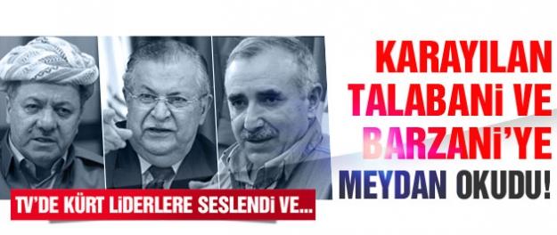 Barzani, Talabani ve Karayılan'a meydan okundu!