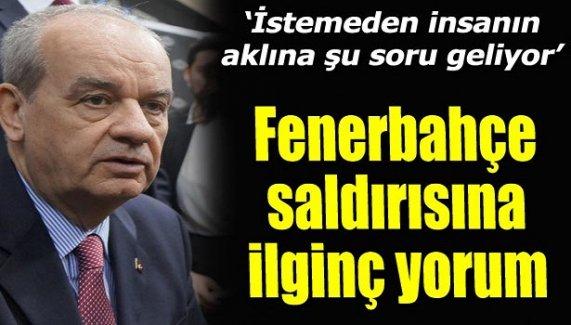 Başbuğ'dan Fenerbahçe saldırısı yorumu