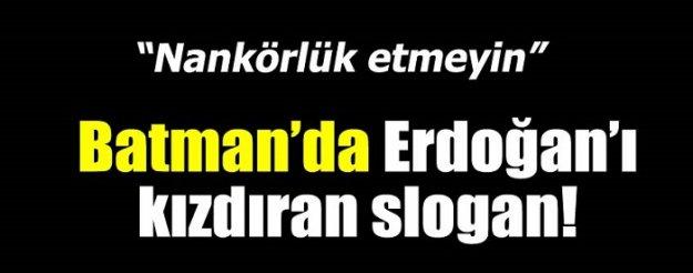 Batman'da Erdoğan'ı kızdıran slogan!