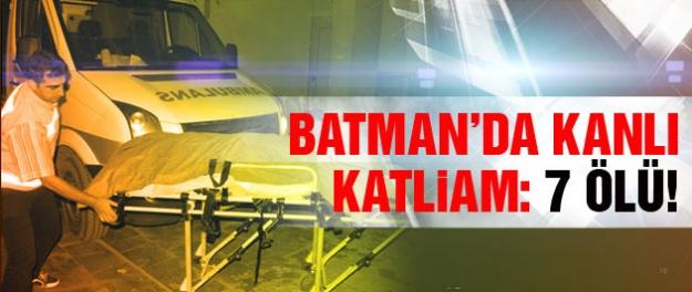 Batman'da kanlı katliam: 7 ölü!