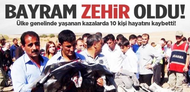 Bayram zehir oldu! Ülke genelinde yaşanan kazalarda 10 kişi hayatını kaybetti!