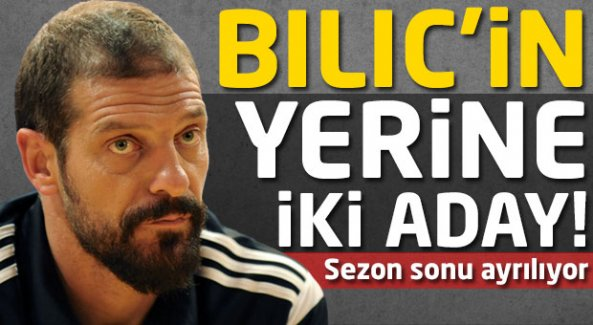 Beşiktaş'ta Bilic'in yerine iki aday!