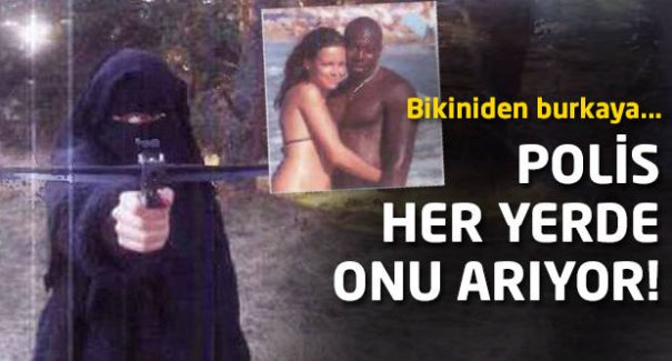 Bikiniden burkaya... Polis her yerde onu arıyor!