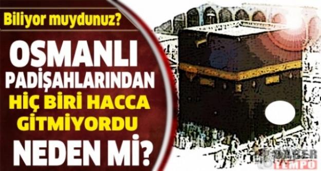 Biliyor muydunuz? Osmanlı padişahları Halife olmalarına rağmen neden hacca gitmezdi?