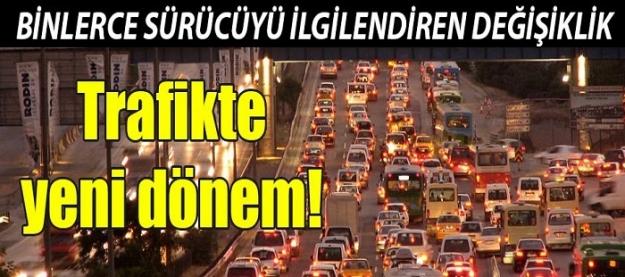 Binlerce sürücüyü ilgilendiren değişiklik! Trafikte yeni dönem!