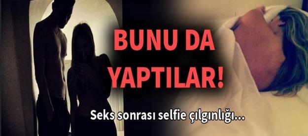 Bir bu eksikti! Seks sonrası selfie!