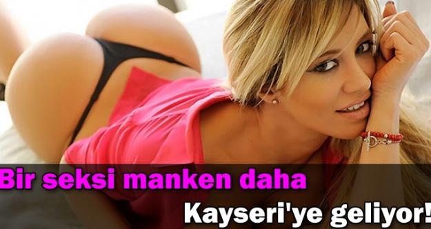 Bir seksi manken daha Kayseri'ye geliyor!