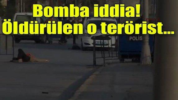 Bomba iddia! Öldürülen o terörist...