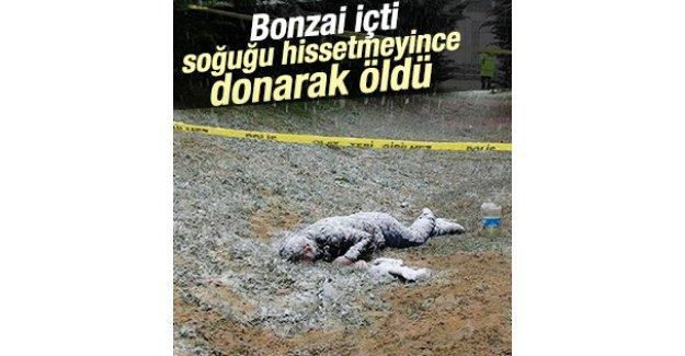 Bonzai içen genç soğuğu hissetmeyince donarak öldü