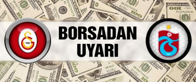 Borsadan G.Saray ve Trabzonspor'a uyarı